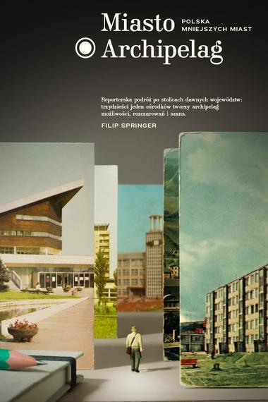 Filip_Springer__Miasto_Archipelag